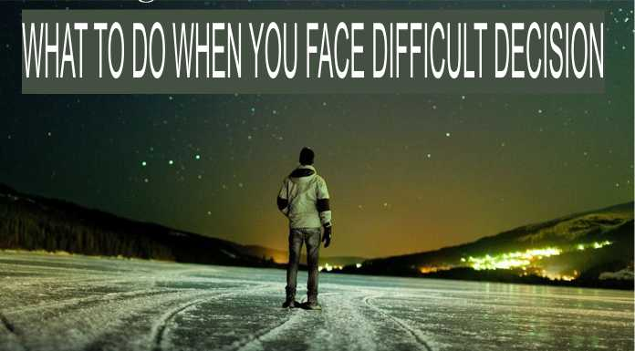 What to Do When You Face a Difficult Decision?